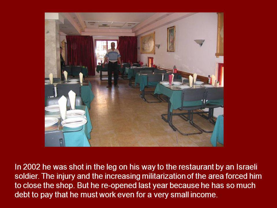 In 2002 he was shot in the leg on his way to the restaurant by an Israeli soldier.