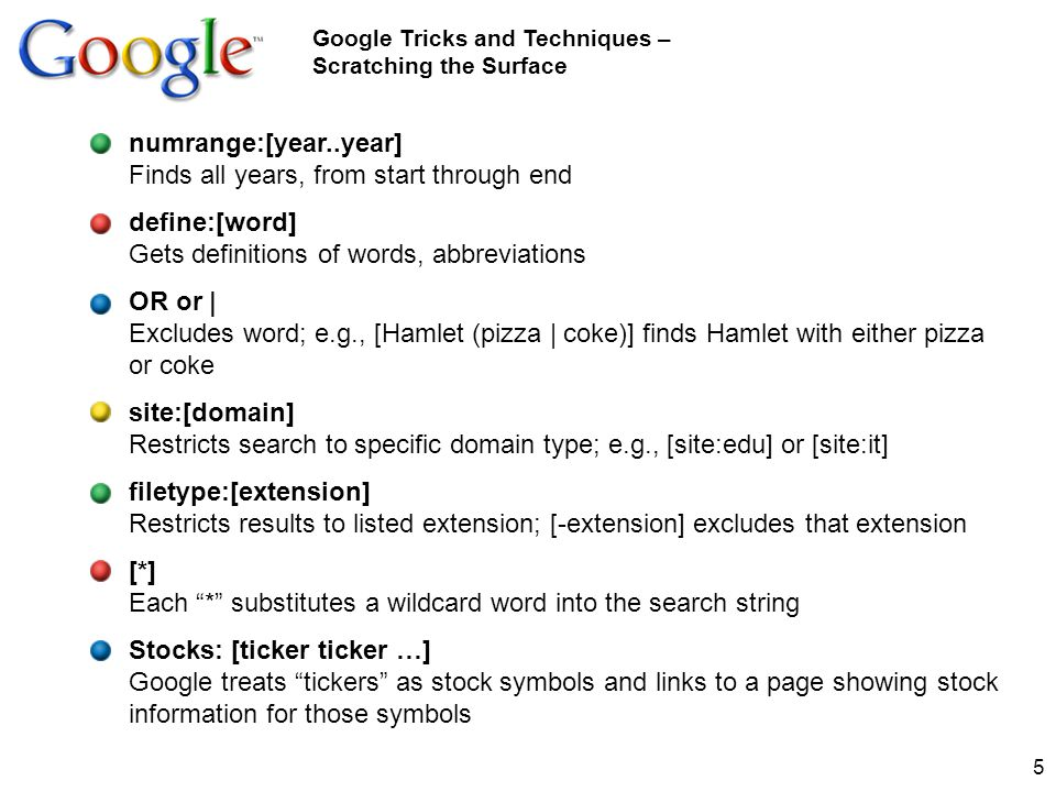 5 Google Tricks and Techniques – Scratching the Surface numrange:[year..year] Finds all years, from start through end define:[word] Gets definitions o