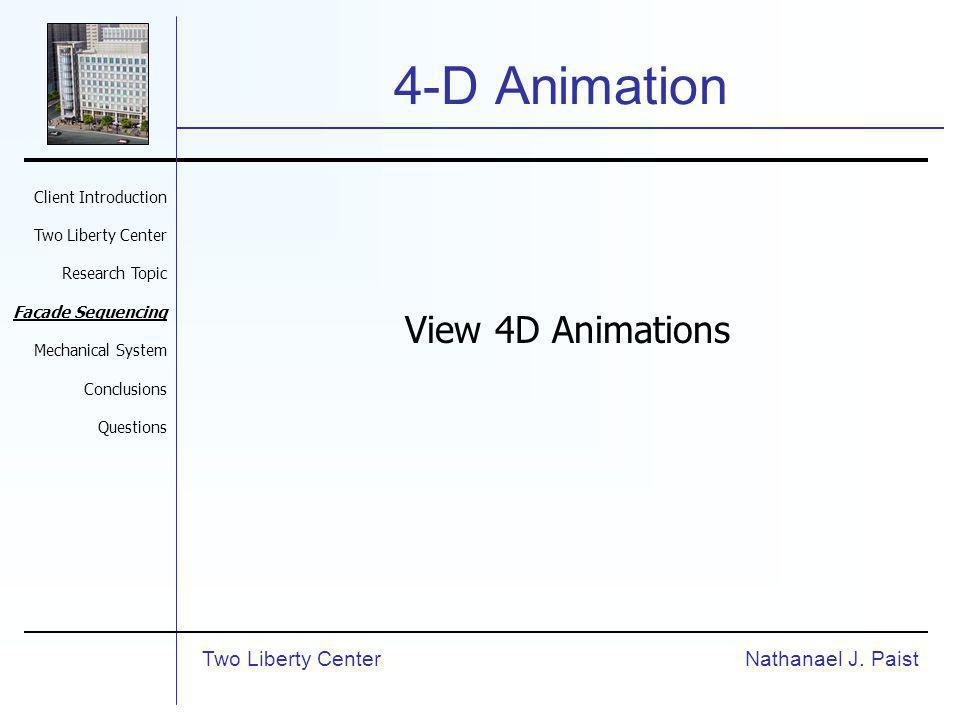 4-D Animation Nathanael J. PaistTwo Liberty Center Client Introduction Two Liberty Center Research Topic Façade Sequencing Mechanical System Conclusio