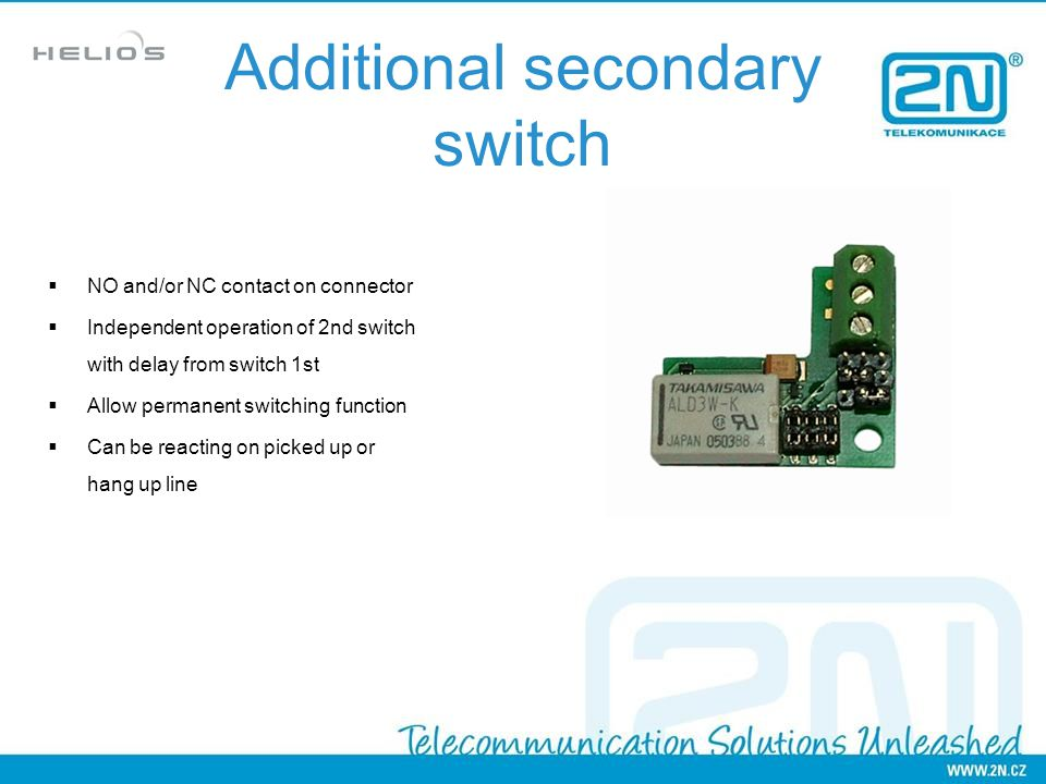 NO and/or NC contact on connector Independent operation of 2nd switch with delay from switch 1st Allow permanent switching function Can be reacting on