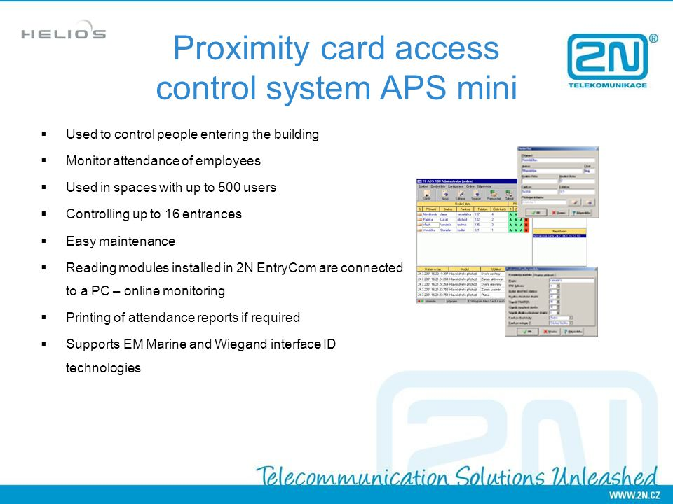Used to control people entering the building Monitor attendance of employees Used in spaces with up to 500 users Controlling up to 16 entrances Easy m
