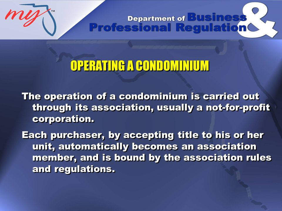 The Association: Manages and operates the condominium community Maintains the common elements Provides services in furtherance of its duties to the members The Association: Manages and operates the condominium community Maintains the common elements Provides services in furtherance of its duties to the members OPERATING A CONDOMINIUM