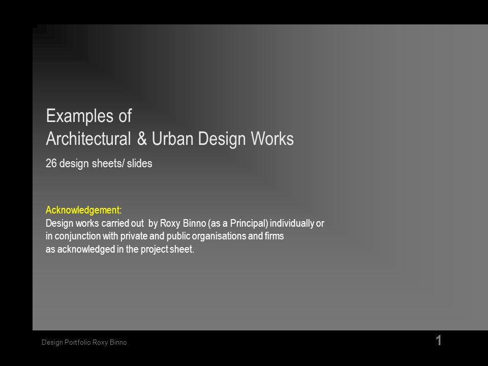 Design Portfolio Roxy Binno 1 Examples of Architectural & Urban Design Works 26 design sheets/ slides Acknowledgement: Design works carried out by Rox