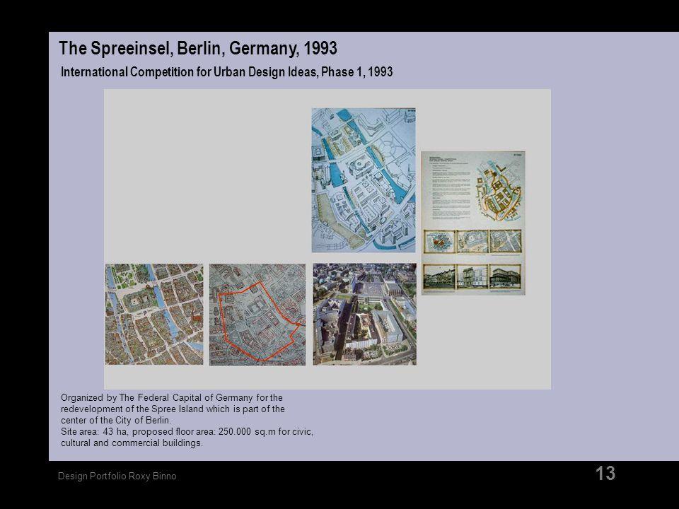 Design Portfolio Roxy Binno 13 The Spreeinsel, Berlin, Germany, 1993 International Competition for Urban Design Ideas, Phase 1, 1993 Organized by The