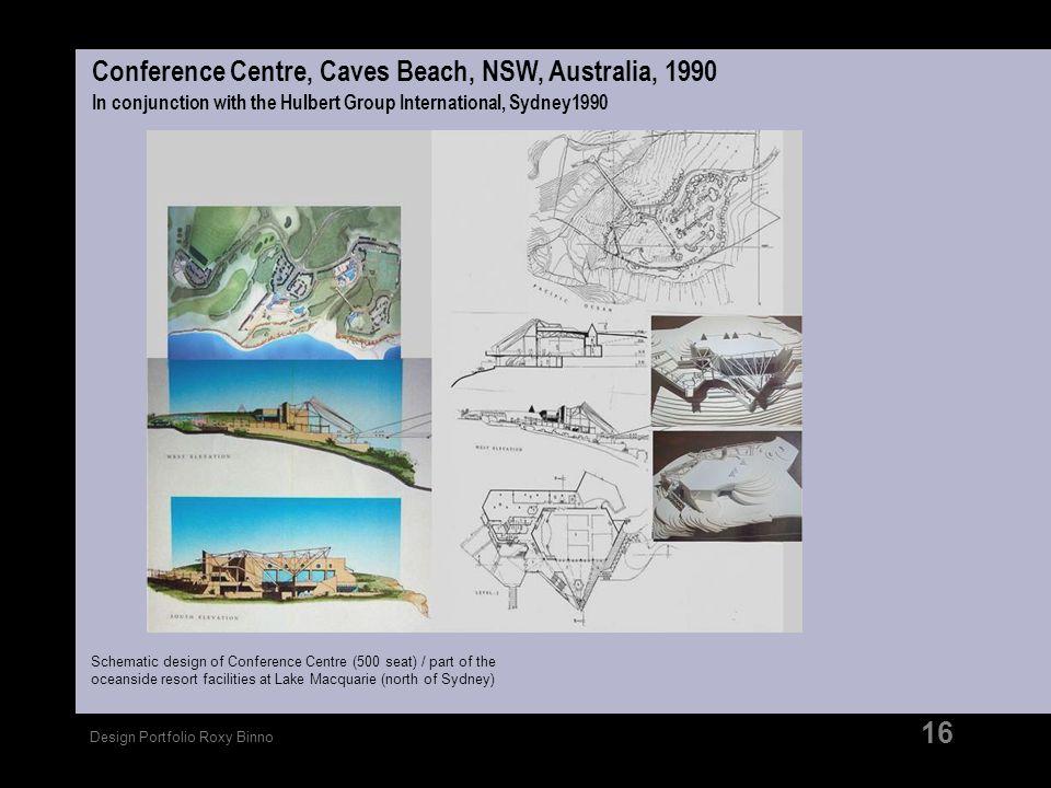 Design Portfolio Roxy Binno 16 Conference Centre, Caves Beach, NSW, Australia, 1990 In conjunction with the Hulbert Group International, Sydney1990 Sc