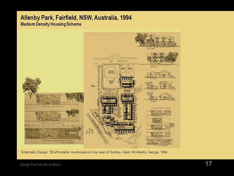 Design Portfolio Roxy Binno 17 Allenby Park, Fairfield, NSW, Australia, 1994 Medium Density Housing Scheme Schematic Design/ 50 affordable townhouse o