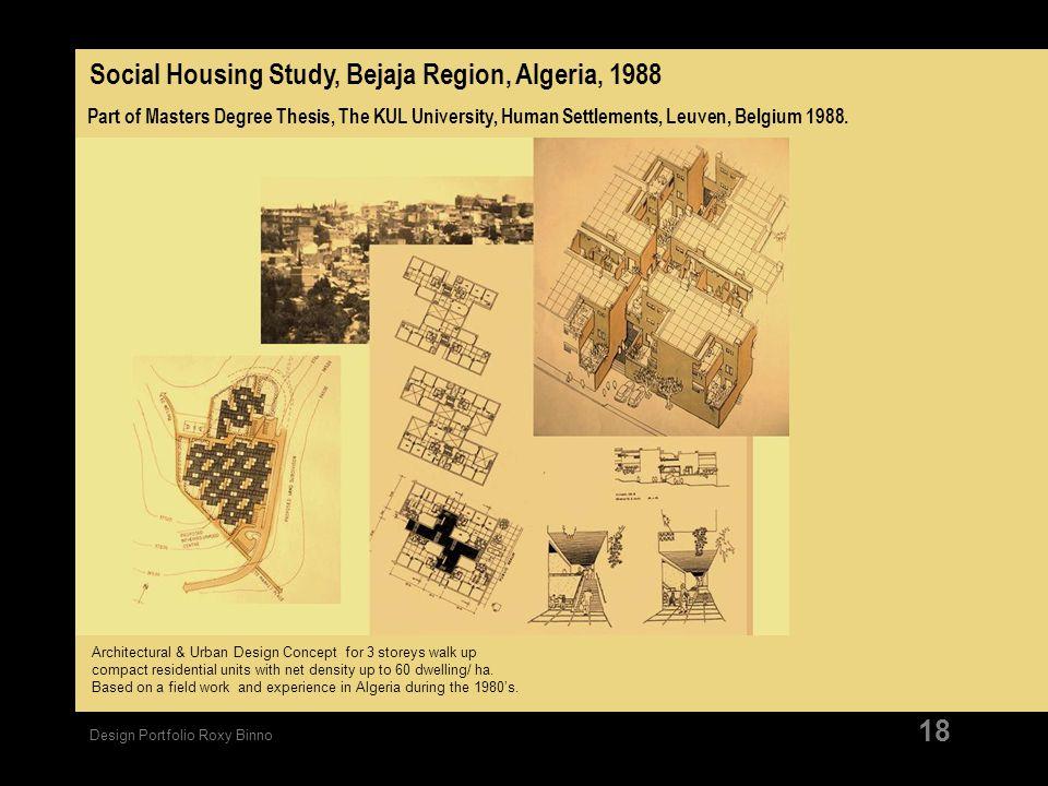 Design Portfolio Roxy Binno 18 Part of Masters Degree Thesis, The KUL University, Human Settlements, Leuven, Belgium 1988. Architectural & Urban Desig