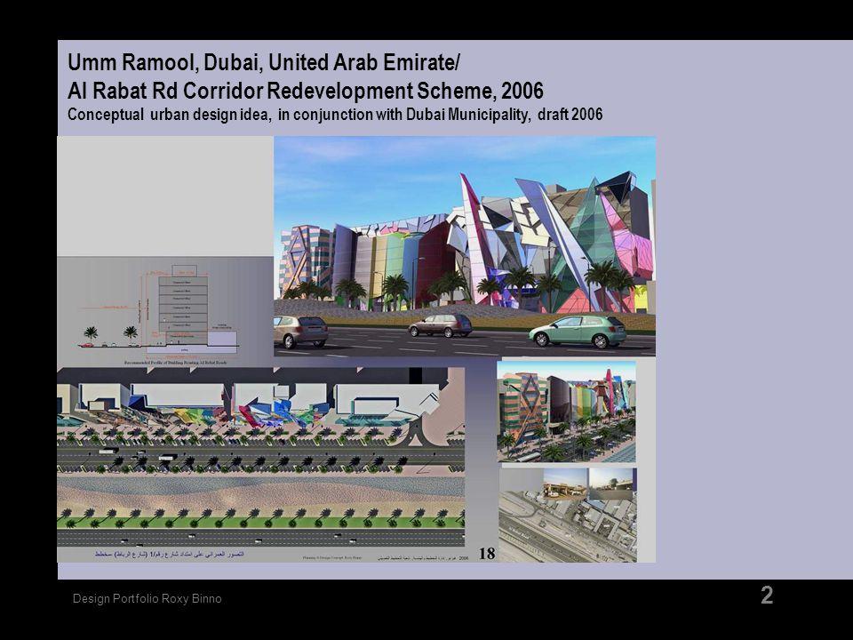 Design Portfolio Roxy Binno 2 Umm Ramool, Dubai, United Arab Emirate/ Al Rabat Rd Corridor Redevelopment Scheme, 2006 Conceptual urban design idea, in