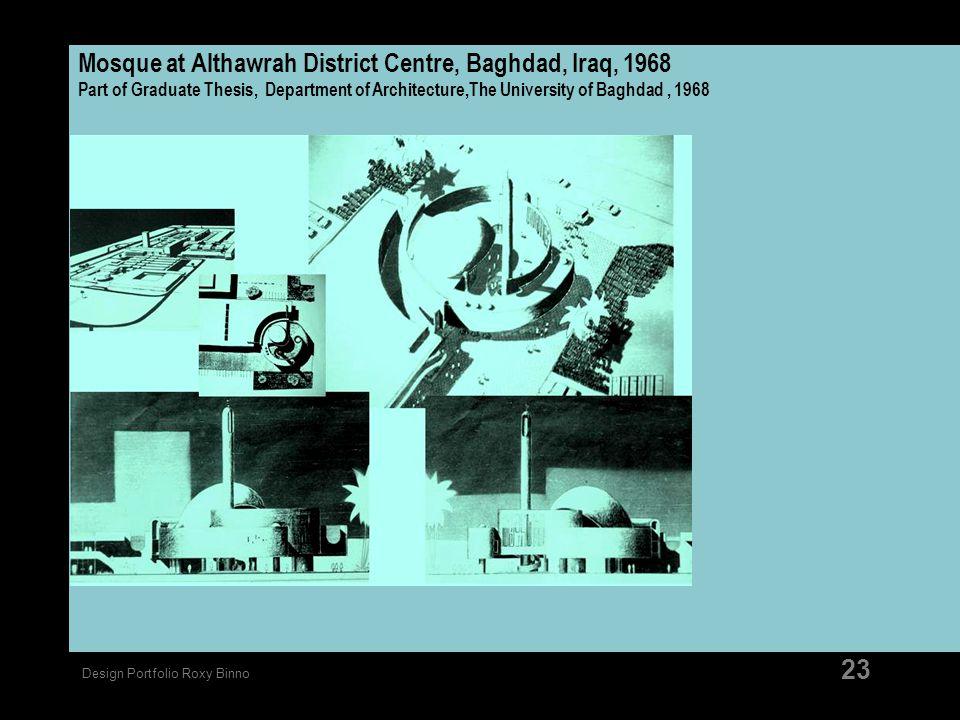 Design Portfolio Roxy Binno 23 Mosque at Althawrah District Centre, Baghdad, Iraq, 1968 Part of Graduate Thesis, Department of Architecture,The Univer