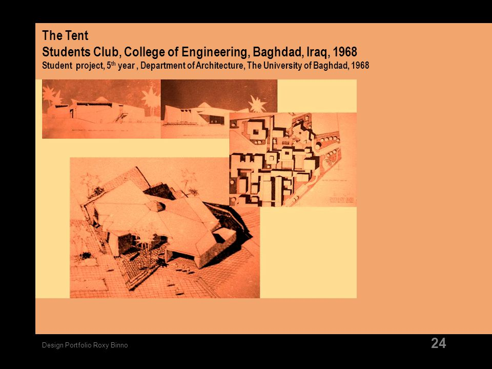 Design Portfolio Roxy Binno 24 The Tent Students Club, College of Engineering, Baghdad, Iraq, 1968 Student project, 5 th year, Department of Architect