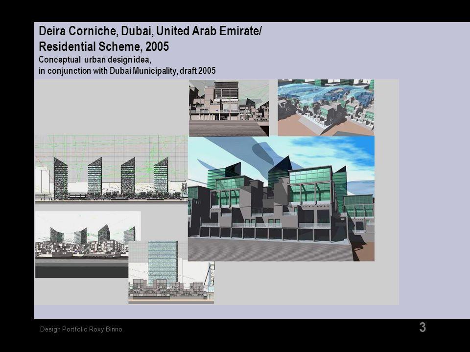 Design Portfolio Roxy Binno 3 Deira Corniche, Dubai, United Arab Emirate/ Residential Scheme, 2005 Conceptual urban design idea, in conjunction with D