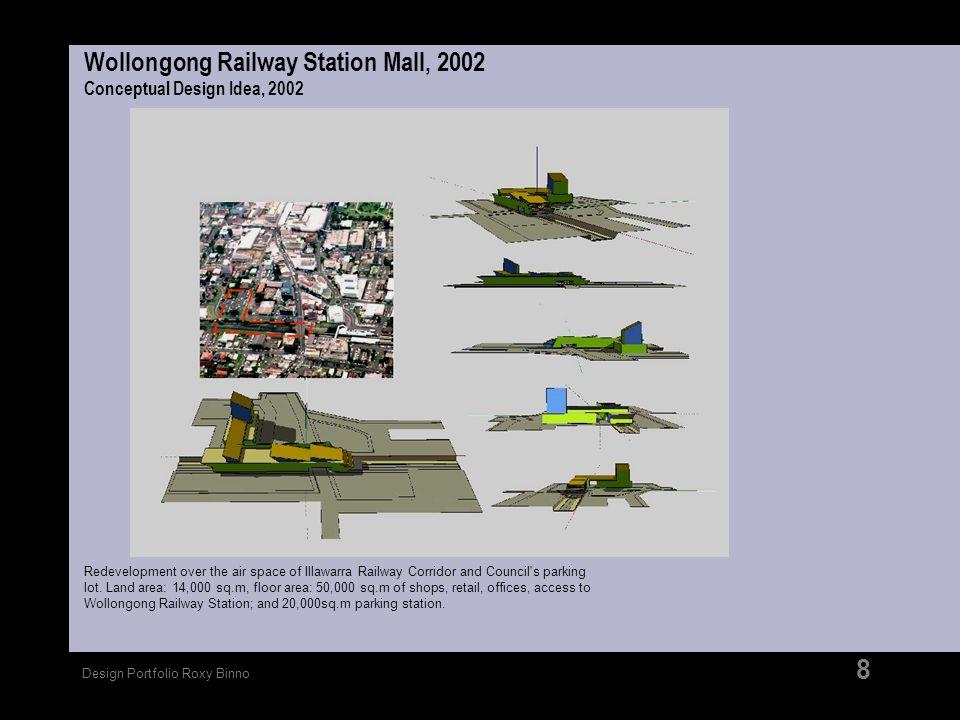 Design Portfolio Roxy Binno 8 Wollongong Railway Station Mall, 2002 Conceptual Design Idea, 2002 Redevelopment over the air space of Illawarra Railway
