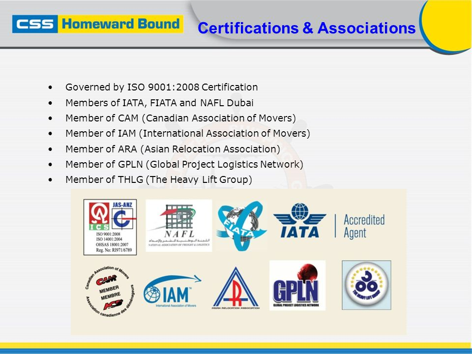 Governed by ISO 9001:2008 Certification Members of IATA, FIATA and NAFL Dubai Member of CAM (Canadian Association of Movers) Member of IAM (Internatio