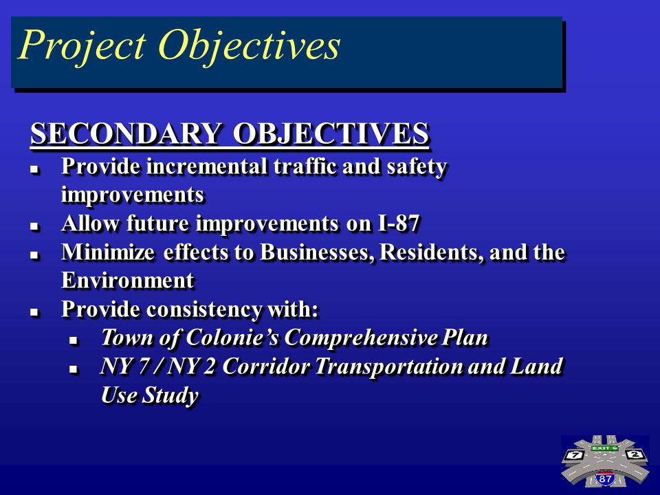 Project Objectives SECONDARY OBJECTIVES Provide incremental traffic and safety improvements Provide incremental traffic and safety improvements Allow