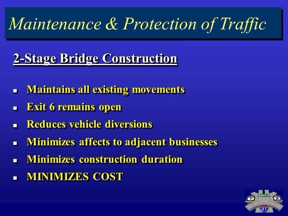 Preferred Alternative 2-Stage Bridge Construction Maintains all existing movements Maintains all existing movements Exit 6 remains open Exit 6 remains