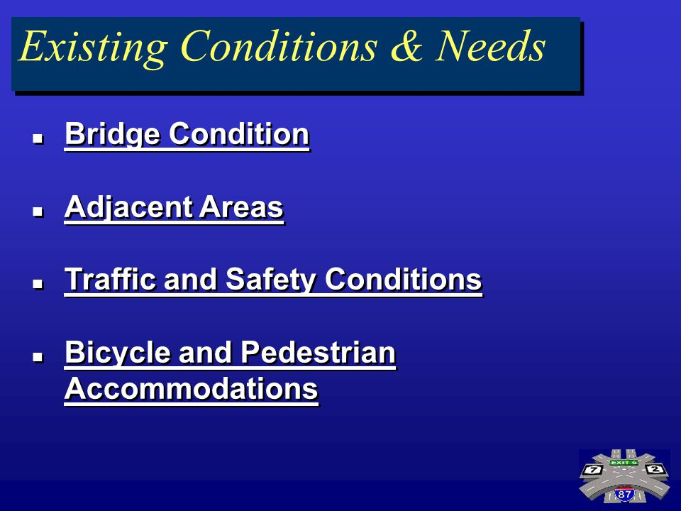 Existing Conditions & Needs Bridge Condition Adjacent Areas Traffic and Safety Conditions Bicycle and Pedestrian Accommodations Bridge Condition Adjac