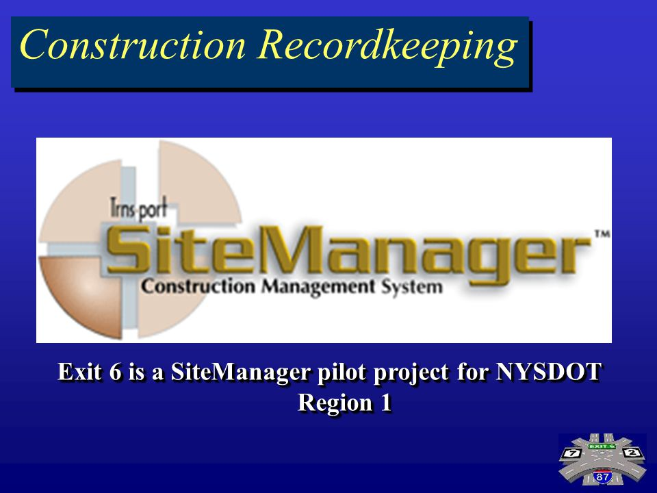 Construction Recordkeeping Exit 6 is a SiteManager pilot project for NYSDOT Region 1