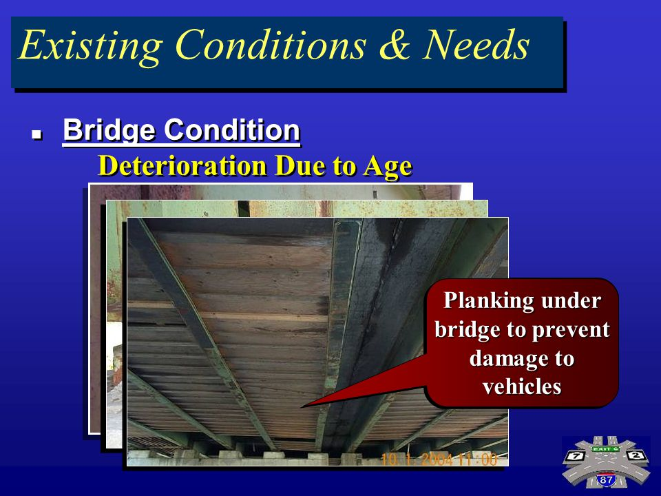 Bridge Condition Deterioration Due to Age Bridge Condition Deterioration Due to Age Existing Conditions & Needs Surface Deterioration on Beams Deterio