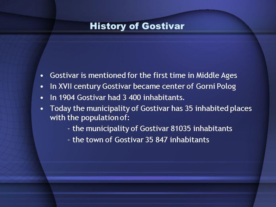 History of Gostivar Gostivar is mentioned for the first time in Middle Ages In XVII century Gostivar became center of Gorni Polog In 1904 Gostivar had 3 400 inhabitants.