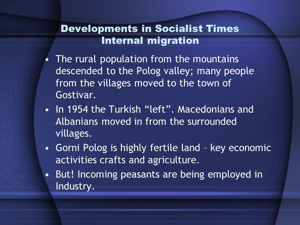 Developments in Socialist Times Internal migration The rural population from the mountains descended to the Polog valley; many people from the villages moved to the town of Gostivar.