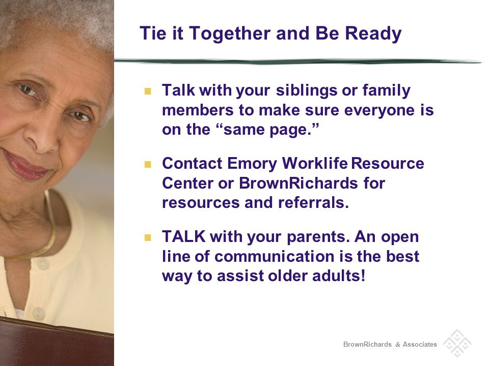 BrownRichards & Associates Tie it Together and Be Ready Talk with your siblings or family members to make sure everyone is on the same page.