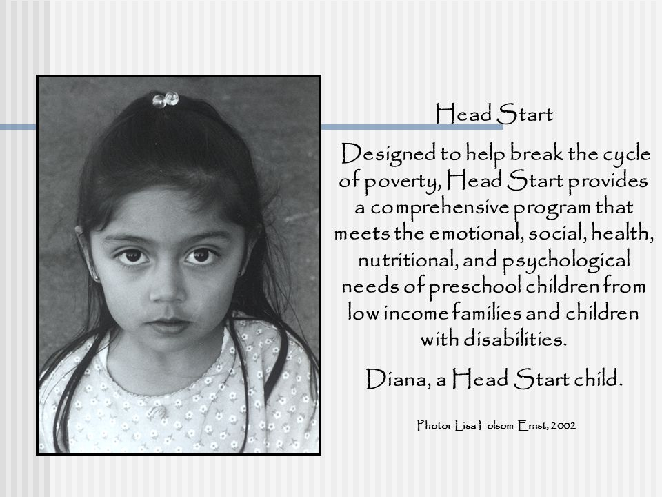 Head Start Designed to help break the cycle of poverty, Head Start provides a comprehensive program that meets the emotional, social, health, nutritio