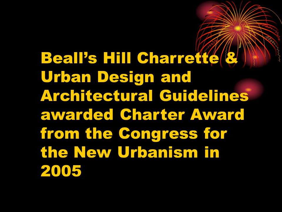 Bealls Hill Charrette & Urban Design and Architectural Guidelines awarded Charter Award from the Congress for the New Urbanism in 2005