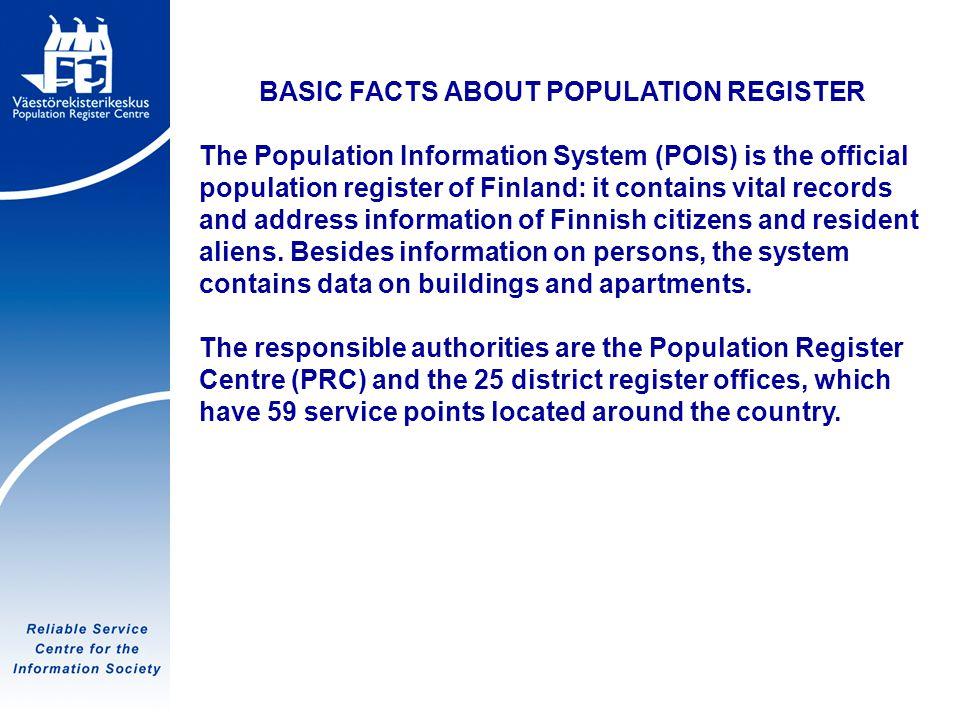 Tietoyhteiskunnan luotettava palvelukeskus BASIC FACTS ABOUT POPULATION REGISTER The Population Information System (POIS) is the official population r