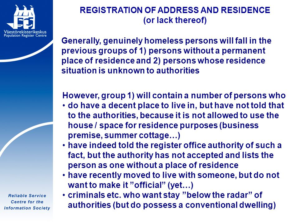 Tietoyhteiskunnan luotettava palvelukeskus REGISTRATION OF ADDRESS AND RESIDENCE (or lack thereof) Generally, genuinely homeless persons will fall in