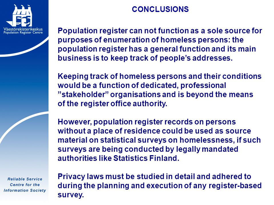 Tietoyhteiskunnan luotettava palvelukeskus CONCLUSIONS Population register can not function as a sole source for purposes of enumeration of homeless p