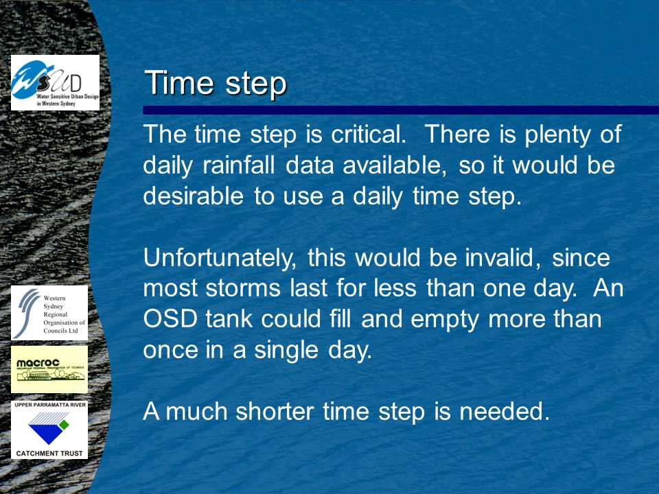 Time step The time step is critical. There is plenty of daily rainfall data available, so it would be desirable to use a daily time step. Unfortunatel