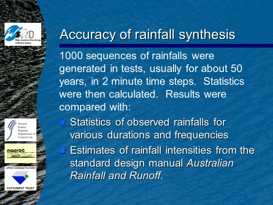 Accuracy of rainfall synthesis 1000 sequences of rainfalls were generated in tests, usually for about 50 years, in 2 minute time steps. Statistics wer