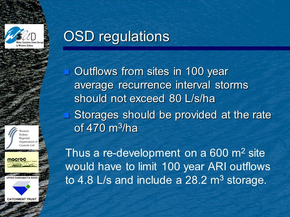 OSD regulations n Outflows from sites in 100 year average recurrence interval storms should not exceed 80 L/s/ha n Storages should be provided at the