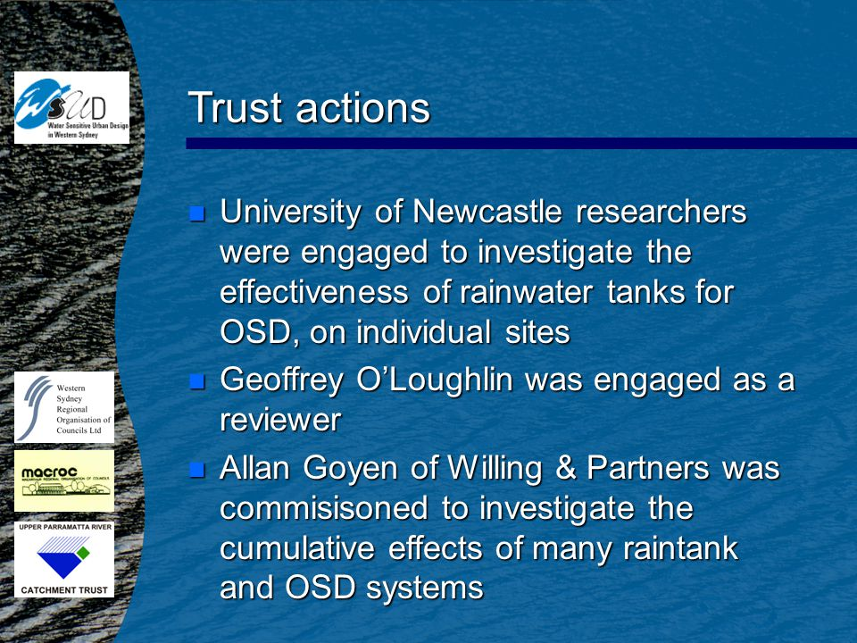 Trust actions n University of Newcastle researchers were engaged to investigate the effectiveness of rainwater tanks for OSD, on individual sites n Ge