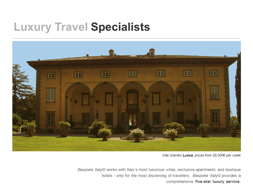 We offer a completely bespoke service and are able to provide simply the accommodation or design the entire holiday according to the needs and desires of our guests Luxury Services Shopping Tours, Florence, Milan & Porto Cervo Luxury Weddings, Italy Pamper yourself in Italy with SPA breaks, sailing, Golfing amongst many other exclusive activities