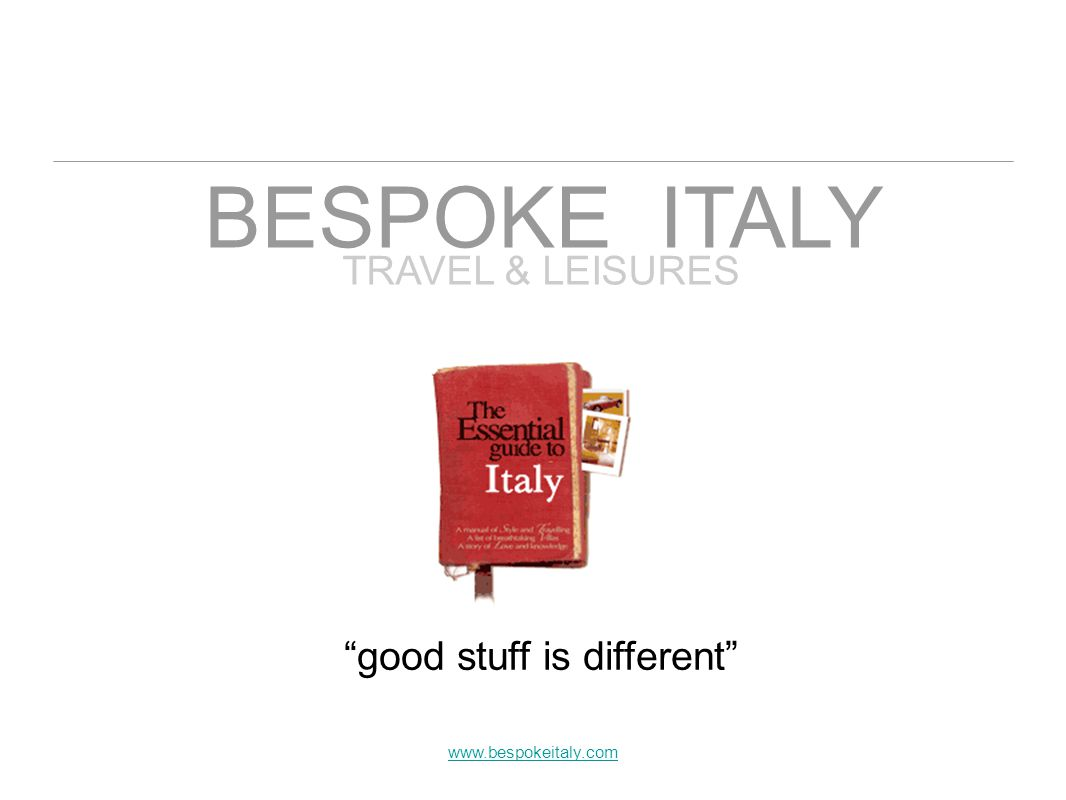 TRAVEL & LEISURES good stuff is different BESPOKE ITALY www.bespokeitaly.com