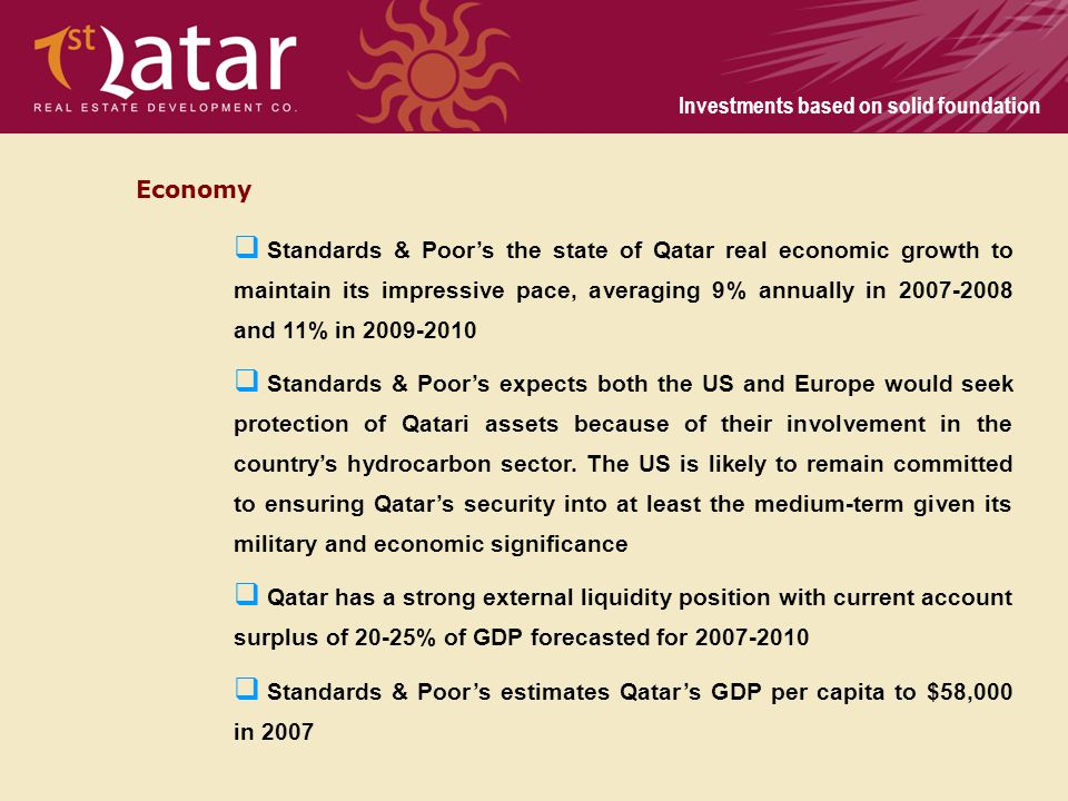 Investments based on solid foundation Standards & Poors the state of Qatar real economic growth to maintain its impressive pace, averaging 9% annually