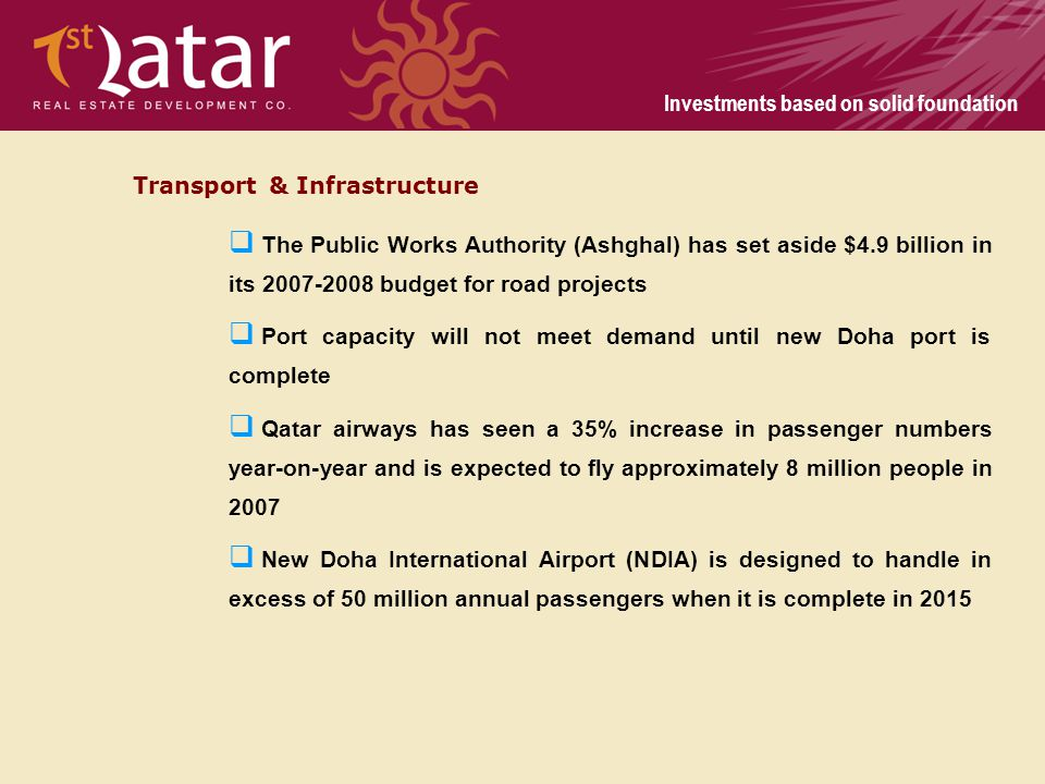 Investments based on solid foundation Transport & Infrastructure The Public Works Authority (Ashghal) has set aside $4.9 billion in its 2007-2008 budg