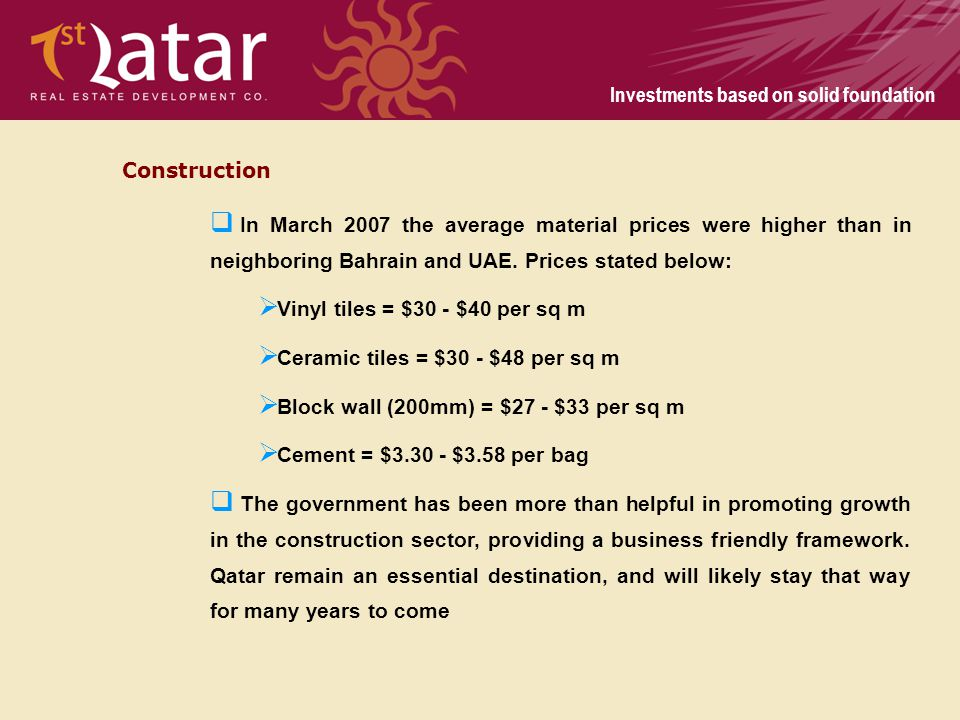 Investments based on solid foundation Construction In March 2007 the average material prices were higher than in neighboring Bahrain and UAE. Prices s