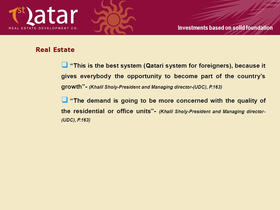 Investments based on solid foundation Real Estate This is the best system (Qatari system for foreigners), because it gives everybody the opportunity t