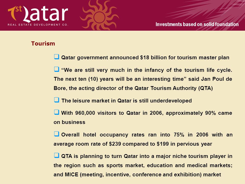 Investments based on solid foundation Tourism Qatar government announced $18 billion for tourism master plan We are still very much in the infancy of