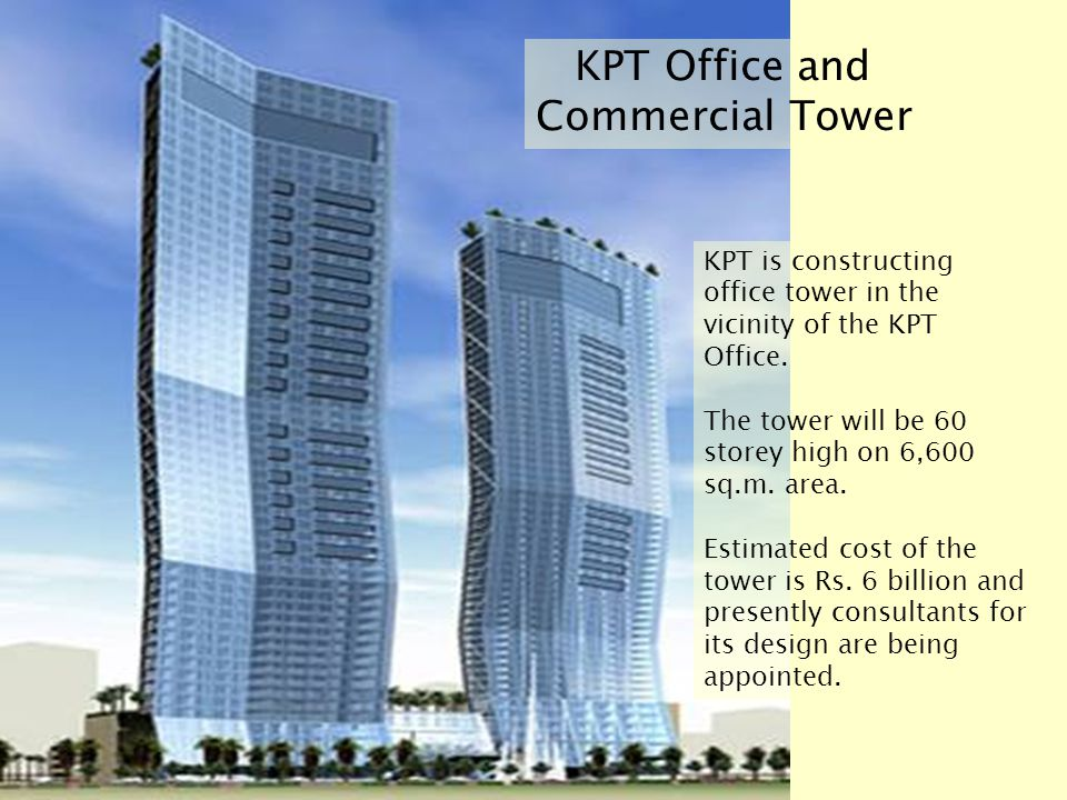 KPT is constructing office tower in the vicinity of the KPT Office. The tower will be 60 storey high on 6,600 sq.m. area. Estimated cost of the tower