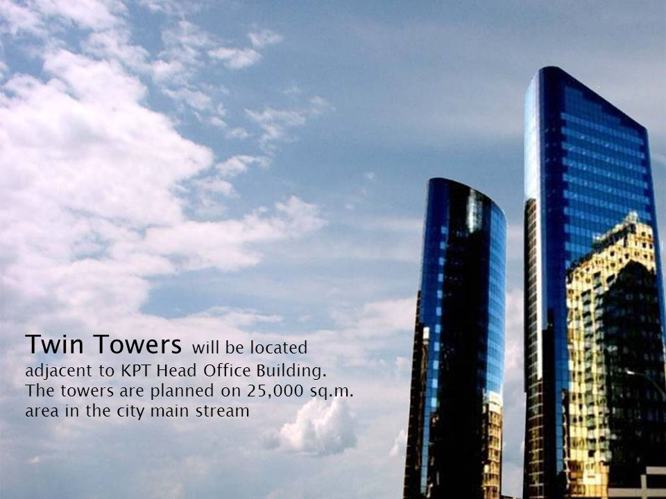Twin Towers will be located adjacent to KPT Head Office Building. The towers are planned on 25,000 sq.m. area in the city main stream
