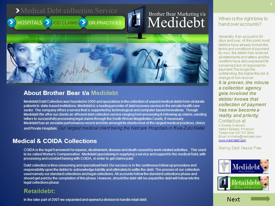 3 About Brother Bear t/a Medidebt Medidebt Debt Collectors was founded in 2000 and specialises in the collection of unpaid medical debts from obdurate patients to state-based institutions.