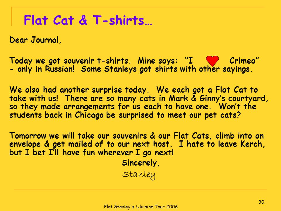 Flat Stanley s Ukraine Tour 2006 30 Flat Cat & T-shirts… Dear Journal, Today we got souvenir t-shirts.
