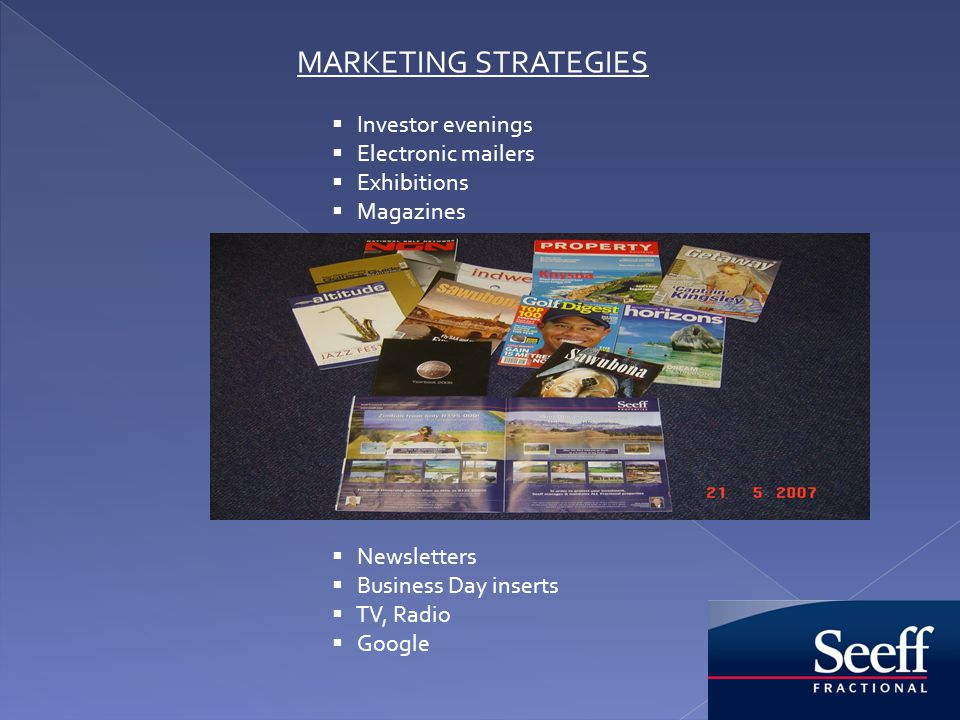 MARKETING STRATEGIES Investor evenings Electronic mailers Exhibitions Magazines Newsletters Business Day inserts TV, Radio Google