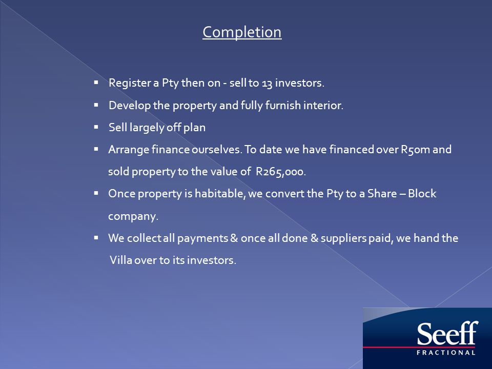 Completion Register a Pty then on - sell to 13 investors.