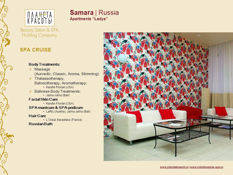 www.planetakrasoti.ru | www.orientexpress-spa.ru Samara | Russia Apartments Ladya SPA CRUISE Body Treatments: Massage (Aurvedic, Classic, Aroma, Slimm