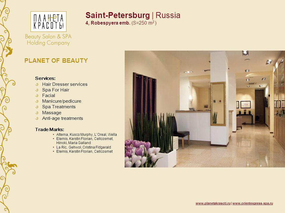 www.planetakrasoti.ru | www.orientexpress-spa.ru Saint-Petersburg | Russia 4, Robespyera emb. (S=250 m 2 ) PLANET OF BEAUTY Services: Hair Dresser ser