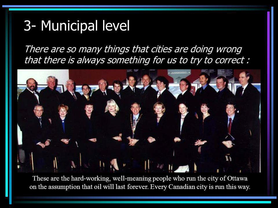 3- Municipal level There are so many things that cities are doing wrong that there is always something for us to try to correct : These are the hard-w